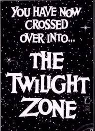 The Twilight Zone - maybe we are still in it.